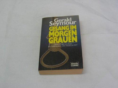 Gesang im Morgengrauen (9783404116225) by Gerald Seymour