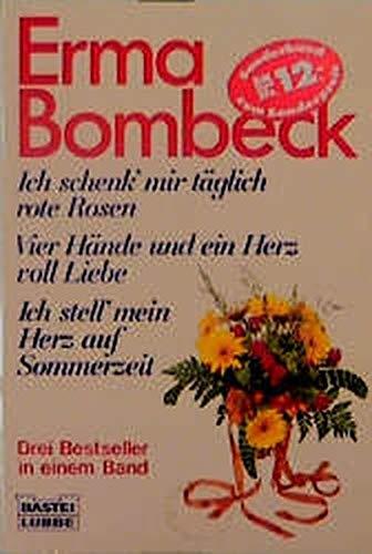 Ich schenk mir täglich rote Rosen / Vier Hände und ein Herz voll Liebe/ Ich stell' mein Herz auf Sommerzeit. (3404118693) by Bombeck, Erma