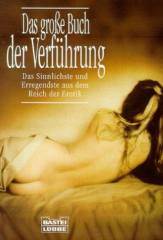 9783404119233: Das große Buch der Verführung - Das Sinnlichste und Erregenste aus dem Reich der Erotik