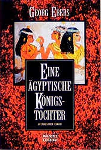 Eine ägyptische Königstochter. Historischer Roman.: Ebers, Georg