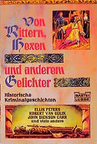 9783404138029: Von Rittern, Hexen und anderem Gelichter. Historische Kriminalgeschichten.