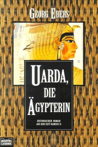 Uarda, die Ägypterin. Historischer Roman aus der: Ebers, Georg