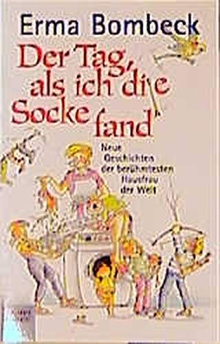 Der Tag, als ich die Socke fand. Neue Geschichten der berühmtesten Hausfrau der Welt. (3404143221) by Bombeck, Erma; Haun, Ingeborg