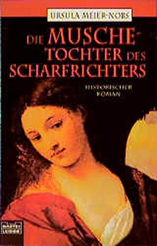 9783404143627: Die Musche - Tochter des Scharfrichters: Historischer Roman