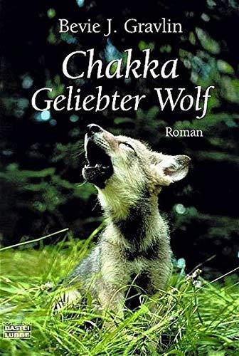 9783404147670: Chakka. Geliebter Wolf.