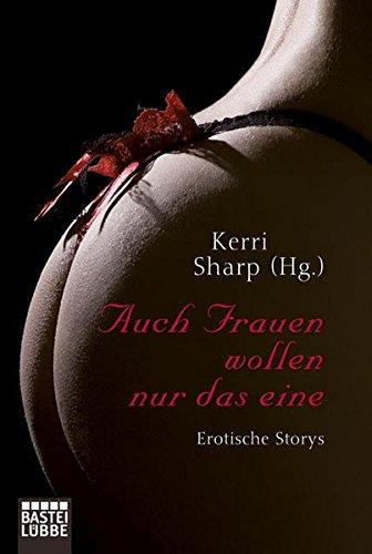 9783404167159: Auch Frauen wollen nur das eine: Erotische Storys