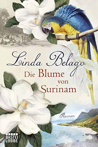 Die Blume von Surinam: Roman: Belago, Linda