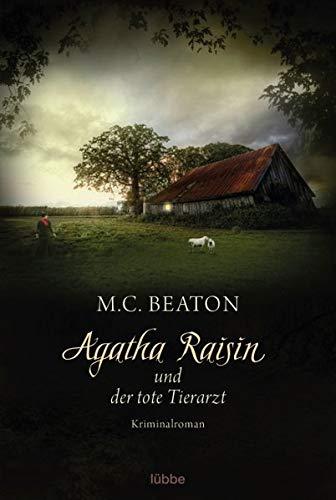 Agatha Raisin und der tote Tierarzt : Kriminalroman. M.C. Beaton. Aus dem Engl. von Sabine Schilasky / Bastei-Lübbe-Taschenbuch ; 16919 - Beaton, M. C. und Sabine Schilasky