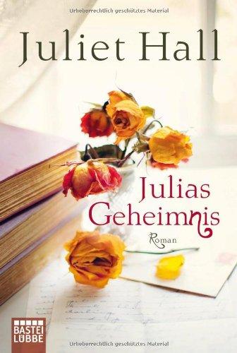 Julias Geheimnis: Roman (Allgemeine Reihe. Bastei Lübbe Taschenbücher) - Hall, Juliet, Röhl, Barbara