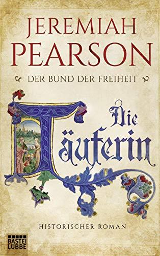 9783404173525: Die Täuferin: Der Bund der Freiheit. Historischer Roman