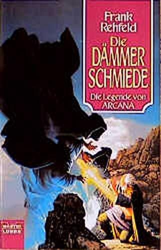 9783404203734: Die Legende von Arcana 1. Die Dämmerschmiede.