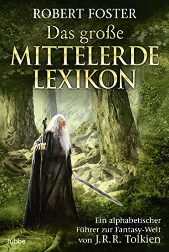 9783404204533: Das große Mittelerde-Lexikon. Ein alphabetischer Führer zur Fantasy-Welt von J.R.R. Tolkien.