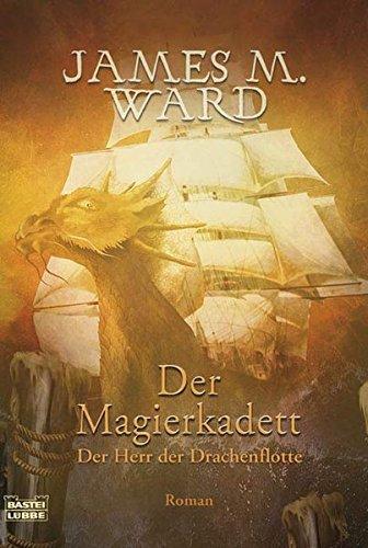 Der Magierkadett: Der Herr der Drachenflotte Band: James M. Ward