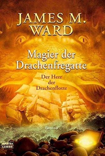 Der Herr der Drachenflotte: Magier der Drachenfregatte: Ward, James M.: