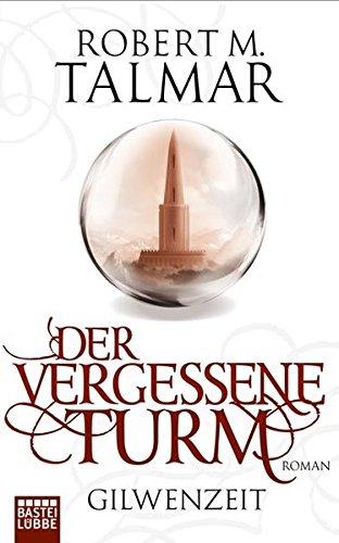 Der vergessene Turm - Gilwenzeit - Talmar, Robert M.