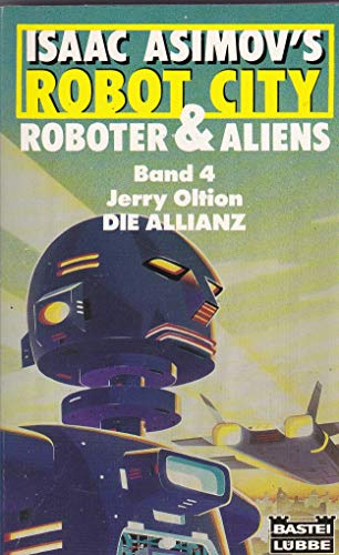 Isaac Asimov's robot city. Roboter & Aliens. Band 4. Jerry Oltion. Die Allianz. Science Fiction Roman. Ins Deutsche übertragen von Winfried Czech. Illustrationen von Paul Rivoche. - Asimov, Isaac