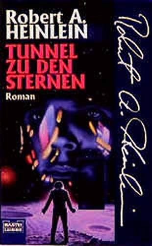 Tunnel zu den Sternen : Roman Robert A. Heinlein. Ins Dt. übertr. von Kurt Seibt, neu bearbeitet von Wolfgang Neuhaus - Heinlein, Robert A.