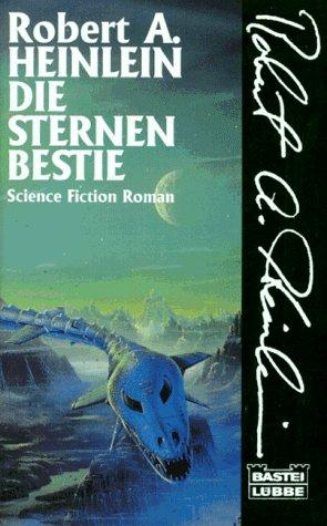 Die Sternenbestie ; Science Fiction-Roman / Ins Deutsche übertragen von Waltraud Götting [Neuauflage eines verschollenen Klassikers in ungekürzter Fassung] - Heinlein, Robert A.