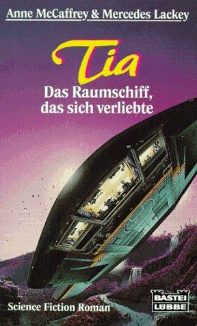Tia - Das Raumschiff, das sich verliebte (Science Fiction. Bastei Lübbe Taschenbücher) - Anne, McCaffrey und Lackey Mercedes