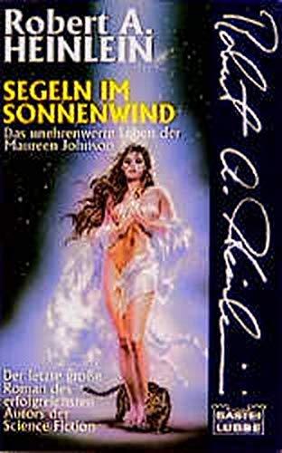 Segeln im Sonnenwind : [das unehrenwerte Leben der Maureen Johnson] ; Science-fiction-Roman - Robert A. (Verfasser) Heinlein