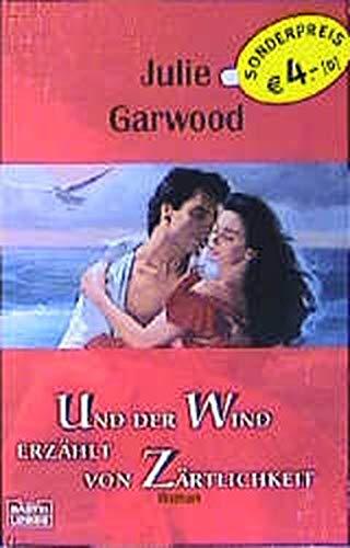 Und der Wind erzählt von Zärtlichkeit. (9783404256914) by Julie Garwood