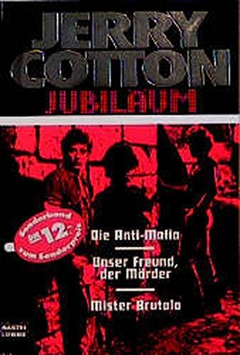 9783404319190: Jerry Cotton. Die Anti- Mafia / Unser Freund, der Mörder / Mister Brutalo. Drei Kriminalromane