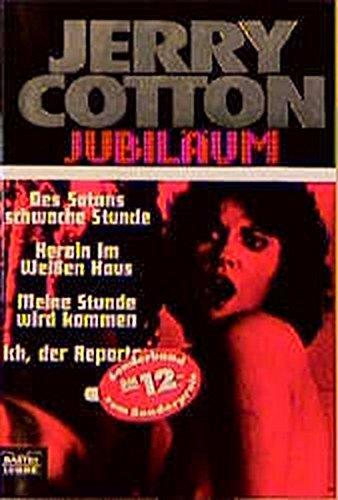 9783404319213: Jerry Cotton. Des Satans schwache Stunde / Heroin im Weißen Haus / Meine Stunde wird kommen / Ich, der Reporter. Vier Kriminalromane.