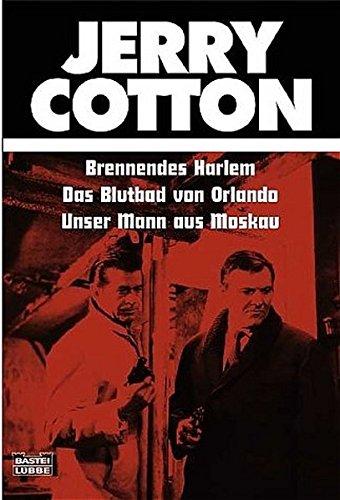 9783404319428: Jerry Cotton. Brennendes Harlem. Das Blutbad von Orlando. Unser Mann aus Moskau.