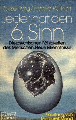 Jeder hat den 6. Sinn Die psychischen Fähigkeiten des Menschen. Neue Erkenntnisse: Targ ...