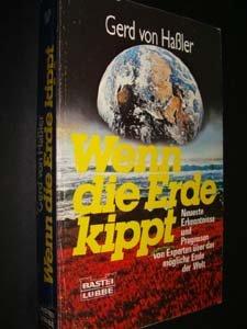 9783404601165: Wenn die Erde kippt. Neueste Erkenntnisse und Prognosen von Experten über das mögliche Ende der Welt