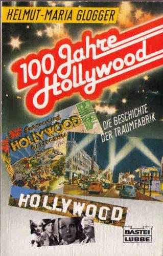 9783404601905: 100 Jahre Hollywood. Die Geschichte der Traumfabrik