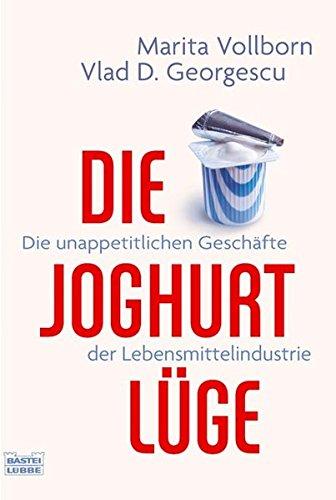 9783404606061: Die Joghurt-Lüge: Die unappetitlichen Geschäfte der Lebensmittelindustrie