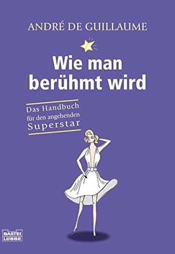 9783404606344: Wie man berühmt wird: Das Handbuch für den angehenden Superstar
