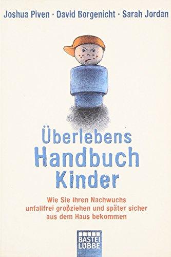 9783404606405: �berlebenshandbuch Kinder: Wie Sie Ihren Nachwuchs unfallfrei gro�ziehen und sp�ter sicher aus dem Haus bekommen