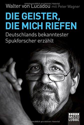 9783404607716: Die Geister, die mich riefen: Deutschlands bekanntester Spukforscher erzählt