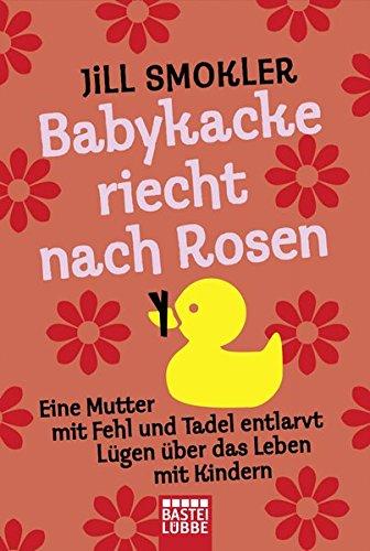 9783404608539: Babykacke riecht nach Rosen: Eine Mutter mit Fehl und Tadel entlarvt L�gen �ber das Leben mit Kindern