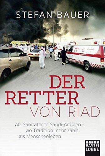 9783404609444: Der Retter von Riad: Als Sanitäter in Saudi-Arabien - wo Tradition mehr zählt als Menschenleben
