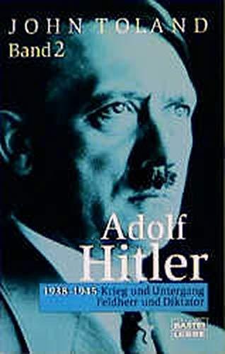 Adolf Hitler II. Feldherr und Diktator. 1938 - 1945: Krieg und Untergang. (9783404610648) by Toland, John
