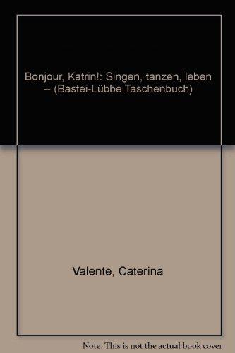 9783404611430: Bonjour, Katrin!: Singen, tanzen, leben -- (Bastei-Lübbe Taschenbuch)