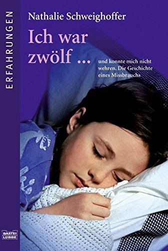 Ich war zwölf... ( Erfahrungen).: Schweighoffer, Nathalie