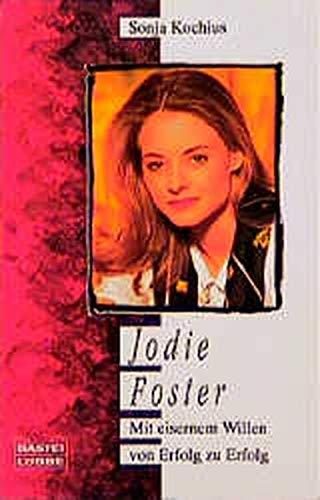Jodie Foster - Mit eisernen Willen zu Erfolg - Kochius, Sonja