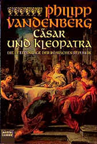 9783404614547: Cäsar und Kleopatra. Die letzten Tage der Römischen Republik.