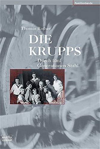 9783404615162: Die Krupps. Durch fünf Generationen Stahl.