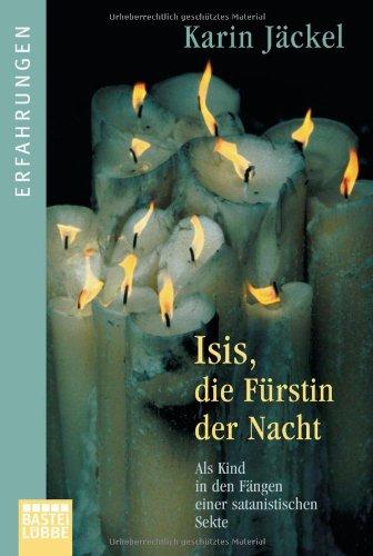 9783404615216: Isis, die Fürstin der Nacht: Als Kind in den Fängen einer satanistischen Sekte