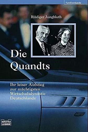 9783404615506: Die Quandts: Ihr leiser Aufstieg zur mächtigsten Wirtschaftsdynastie Deutschlands