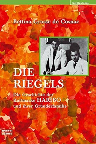 9783404615841: Die Riegels: Die Geschichte der Kultmarke HARIBO und ihrer Gründerfamilie