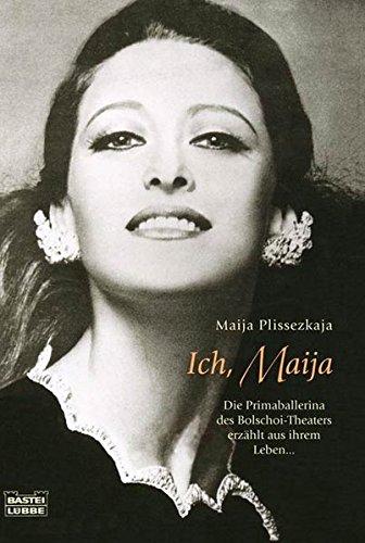 9783404616022: Ich, Maija. Die Primaballerina des Bolschoi-Theaters erzählt aus ihrem Leben.