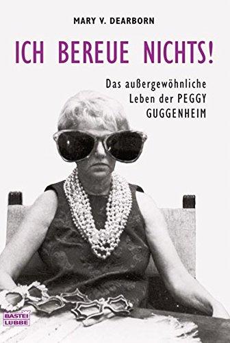 9783404616152: Ich bereue nichts!: Das außergewöhnliche Leben der Peggy Guggenheim