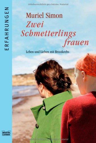 9783404616244: Zwei Schmetterlingsfrauen: Leben und Lieben mit Brustkrebs