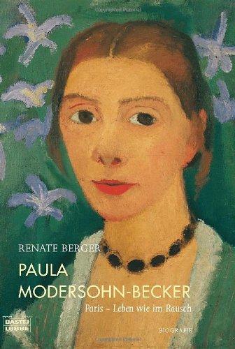 Paula Modersohn-Becker: Paris - Leben wie im Rausch - Berger, Renate